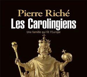 Les Carolingiens, une famille qui fit l'Europe
