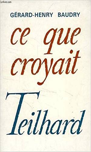 Ce que croyait Teilhard